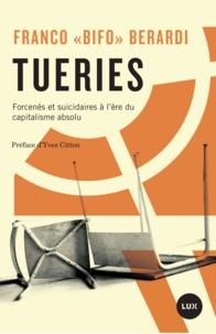 Franco Berardi et Yves Citton - Tueries - Forcenés et suicidaires à l'ère du capitalisme absolu.