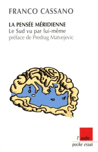 Franco Cassano - La pensée méridienne - Le Sud vu par lui-même.