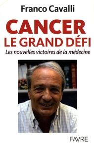 Franco Cavalli - Cancer, le grand défi - Les nouvelles victoires de la médecine.
