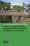 Franco Cavalli et Volker Hermsdorf - Cuba et la solidarité internationale pour la santé - 25 ans de mediCuba-Suisse.