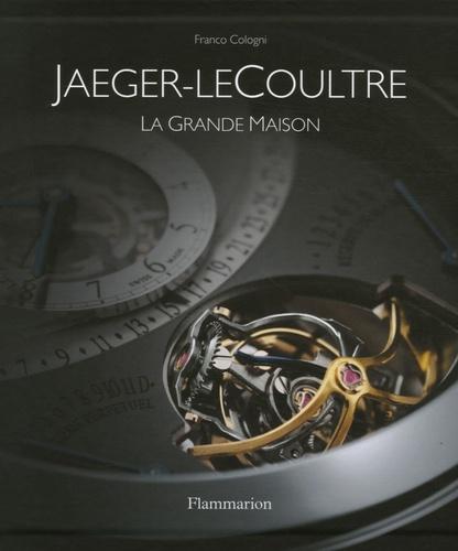 Franco Cologni - Jager-LeCoultre - La grande maison.