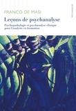 Franco De Masi - Leçons de psychanalyse - Psychopathologie et psychanalyse clinique pour l'analyste en formation.