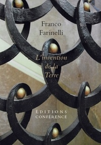 Franco Farinelli - L'invention de la Terre.