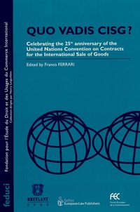 Franco Ferrari - Quo vadis CISG ? - Celebrating the 25th Anniversary of the United Nations Convention on Contracts for the International Sale of Goods.
