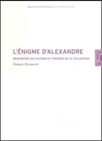 Franco Ferrarotti - L'énigme d'Alexandre - Rencontres de cultures et progrès de la civilisation.
