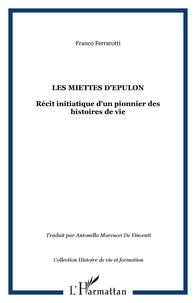 Franco Ferrarotti - Les Miettes d'Epulon - Récit initiatique d'un pionnier des histoires de vie.