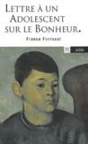 Franco Ferrucci - Lettre à un adolescent sur le bonheur.