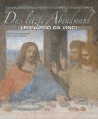 Franco Giulio Brambilla et Domenico Sguaitamatti - Das letzte Abendmahl - Hochauflösende Detailaufnahmen von Leonardo Da Vincis Meisterwerk.