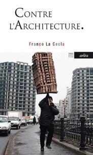 Franco La Cecla - Contre l'architecture.
