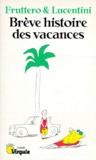 Franco Lucentini et Carlo Fruttero - Brève histoire des vacances.