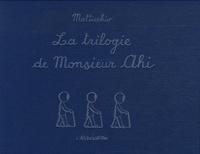 Franco Matticchio - La trilogie de Monsieur Ahi.