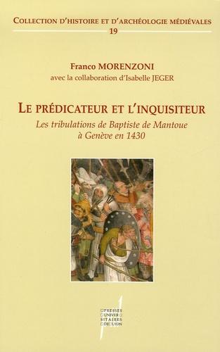 Le prédicateur et l'inquisiteur. Les tribulations de Baptiste de Mantoue à Genève (1430)