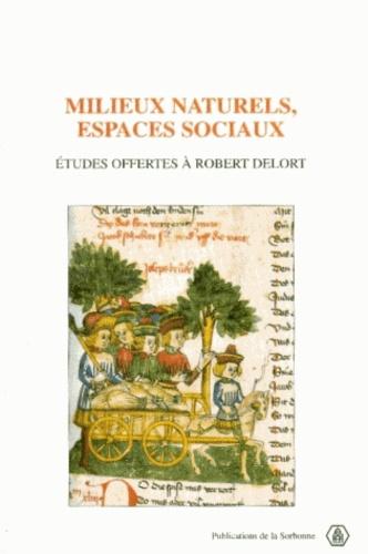 Milieux naturels, espaces sociaux. Etudes offertes à Robert Delort
