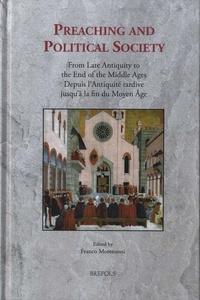 Franco Morenzoni - Preaching and Political Society - Depuis l'Antiquité tardive jusqu'à la fin du Moyen Age.