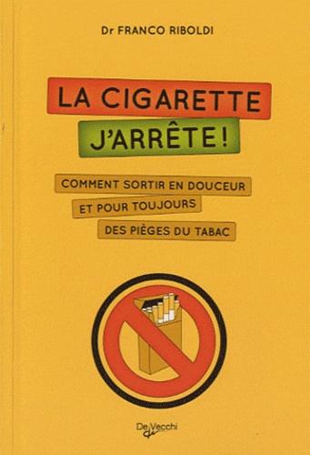 Franco Riboldi - La cigarette, j'arrête ! - Comment sortir en douceur et pour toujours des pièges du tabac.