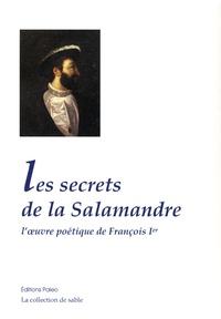 François 1er - Les secrets de la salamandre - L'oeuvre poétique de François Ier.