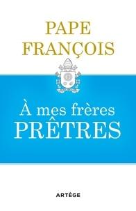 François - A mes frères prêtres.