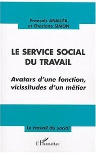 François Aballéa et Charlotte Simon - Le service social du travail - Avatars d'une fonction, vicissitudes d'un métier.