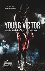 François Abd-Assalâm - Young Victor ou la naissance d'un boxeur.