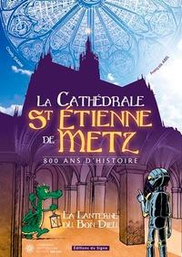 François Abel et Charly Damn - Cathédrale de Saint Etienne de Metz 800 ans d'histoire - La lanterne du Bon Dieu.