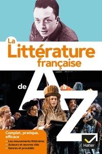 François Aguettaz et Stéphane Audeguy - La littérature de A à Z (nouvelle édition) - les auteurs, les oeuvres et les procédés littéraires.
