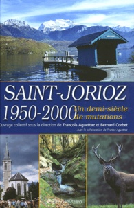 François Aguettaz et Bernard Corbet - Saint-Jorioz 1950-2000 - Un demi-siècle de mutations.