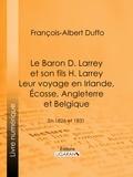 François-Albert Duffo et  Ligaran - Le Baron D. Larrey et son fils H. Larrey. Leur voyage en Irlande, Écosse, Angleterre et Belgique - En 1826 et 1831.