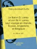 François-Albert Duffo - Le Baron D. Larrey et son fils H. Larrey - Leur voyage en Irlande, Écosse, Angleterre et Belgique - En 1826 et 1831.