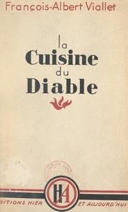 François-Albert Viallet - La cuisine du diable - Récit documentaire d'un prisonnier de la Gestapo.