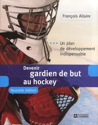 François Allaire - Devenir gardien de but au hockey - Un plan de développement indispensable.