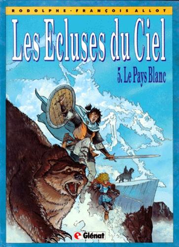 François Allot et  Rodolphe - Les Ecluses du Ciel Tome 5 : Le pays blanc.