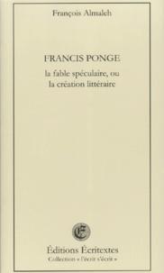 François Almaleh - Francis Ponge - La fable spéculative ou la création littéraire.
