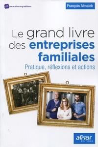 François Almaleh - Le grand livre des entreprises familiales - Pratique, réflexions et actions.