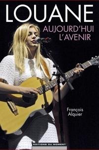 Francois Alquier - Louane : aujourd'hui, l'Avenir.