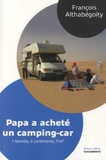 François Althabégoïty - Papa a acheté un camping-car - Une Famille, 3 continents, 7m².