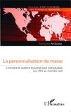 François Ambada - La personnalisation de masse - Comment le système industriel peut individualiser son offre au moindre coût.
