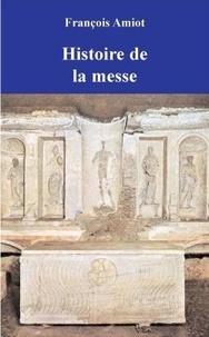 François Amiot - Histoire de la Messe.