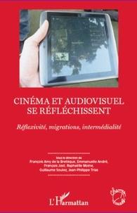 François Amy de La Bretèque et Emmanuelle André - Cinéma et audiovisuel se réfléchissent - Réfléxivité, migrations, intermédialité.