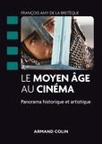 François Amy de La Bretèque - Le Moyen Age au cinéma - Panorama historique et artistique.