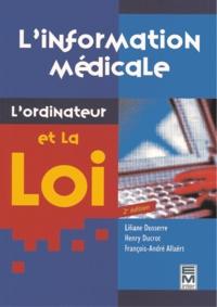 Francois-André Allaërt et Henry Ducrot - L'INFORMATION MEDICALE, L'ORDINATEUR ET LA LOI. - 2ème édition.