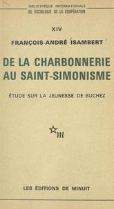 Francois-André Isambert - De la Charbonnerie au Saint-Simonisme : étude sur la jeunesse de Buchez.