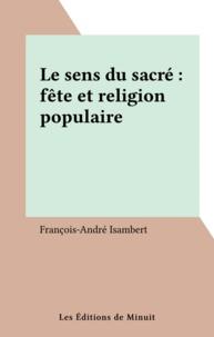 Francois-André Isambert - Le sens de sacré - Fête et religion populaire.