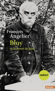 François Angelier - Bloy ou la fureur du Juste.