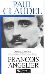 François Angelier - Paul Claudel. - Un mystique à l'état civil.