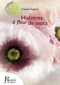 François Angevin - Histoires à fleur de mots.