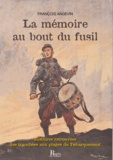François Angevin - La mémoire au bout du fusil - Histoires retrouvées des tranchées aux plages du Débarquement.
