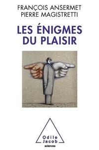 François Ansermet et Pierre Magistretti - Les énigmes du plaisir.