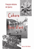 François-Antoine De Quercy - Cahors, livre d'art.