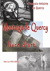 François-Antoine De Quercy - Montaigu de Quercy, livre d'art.