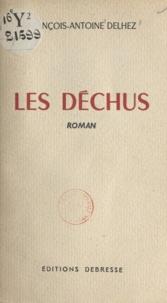 François-Antoine Delhez - Les déchus.